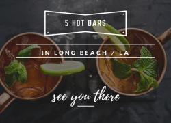 5 Hot Bars in Long Beach / LA